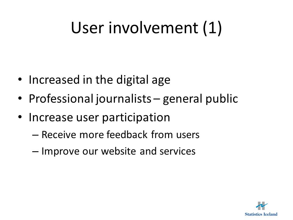 User involvement (1) Increased in the digital age Professional journalists – general public Increase user participation – Receive more feedback from users – Improve our website and services
