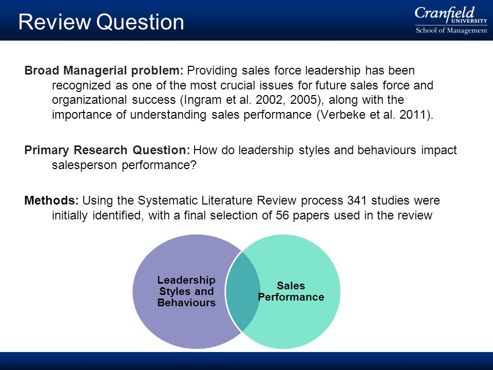 © Cranfield University 2008 Broad Managerial problem: Providing sales force leadership has been recognized as one of the most crucial issues for future sales force and organizational success (Ingram et al.