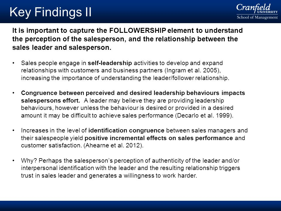 © Cranfield University 2008 Key Findings II It is important to capture the FOLLOWERSHIP element to understand the perception of the salesperson, and the relationship between the sales leader and salesperson.