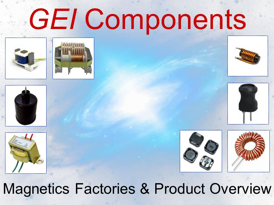GEI Components Magnetics Factories & Product Overview