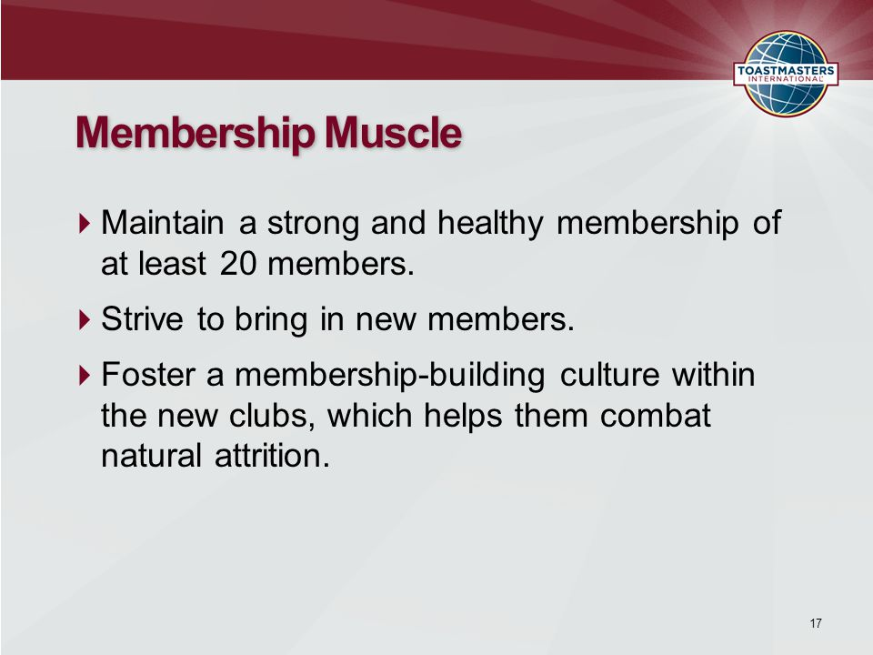 Membership Muscle  Maintain a strong and healthy membership of at least 20 members.