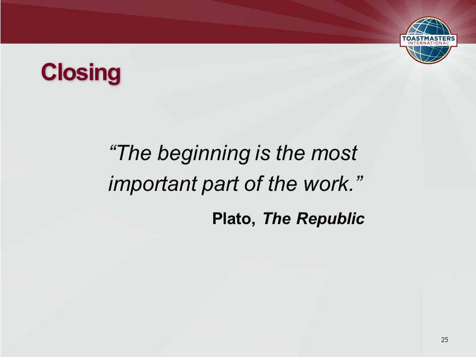 The beginning is the most important part of the work. Plato, The Republic Closing 25
