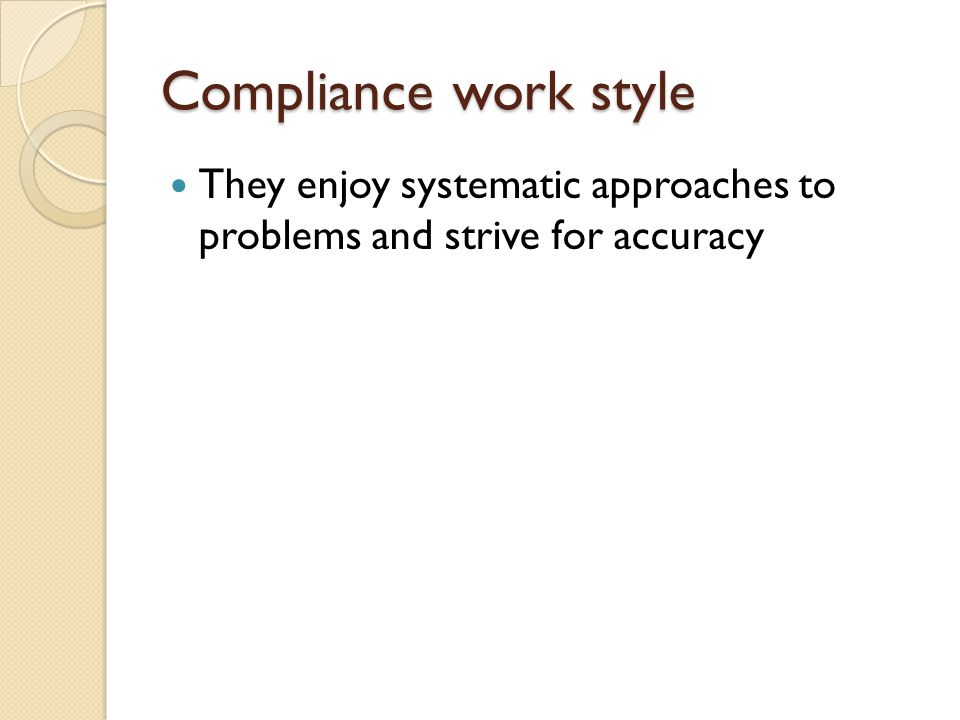 Compliance work style They enjoy systematic approaches to problems and strive for accuracy