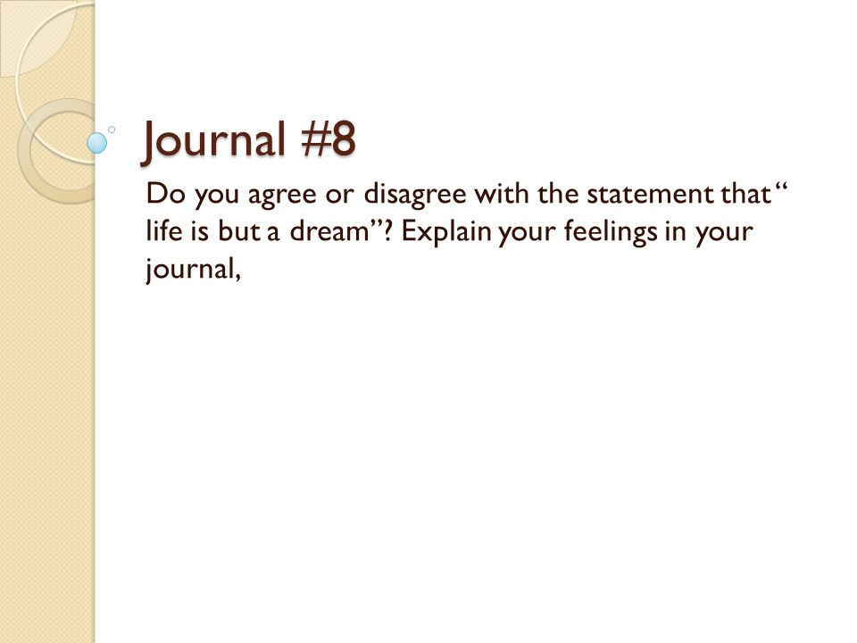 Journal #8 Do you agree or disagree with the statement that life is but a dream .