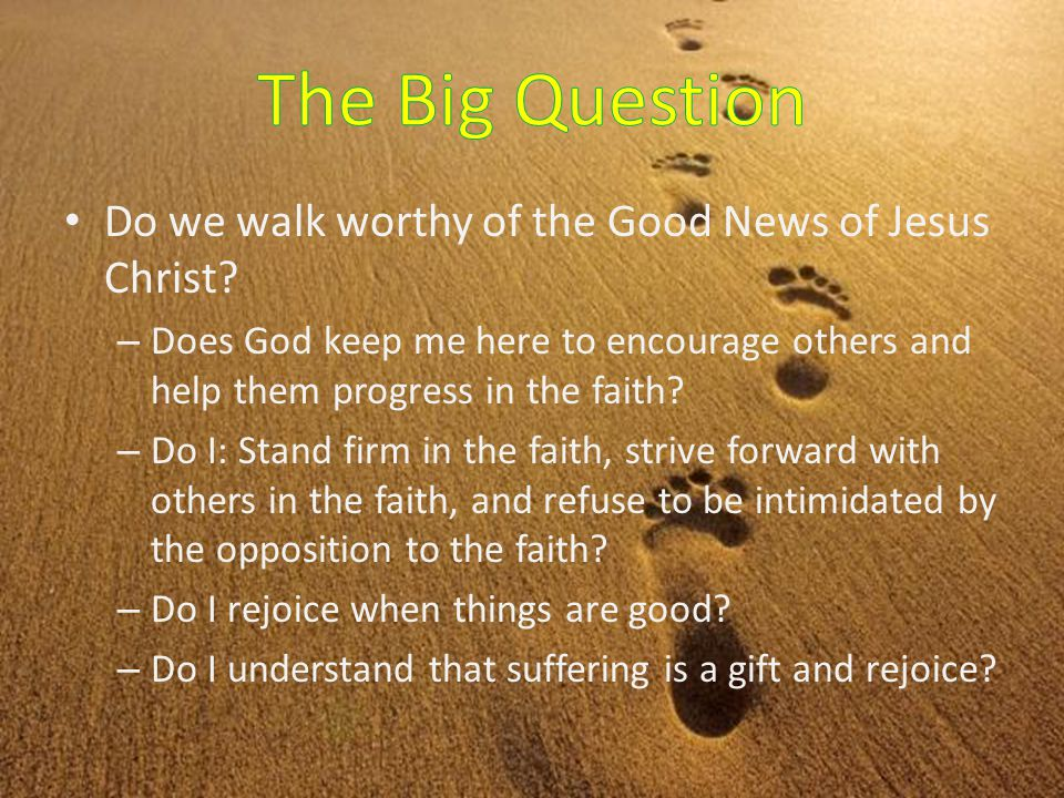 Do we walk worthy of the Good News of Jesus Christ.