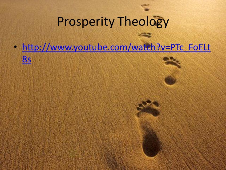Prosperity Theology http://www.youtube.com/watch v=PTc_FoELt 8s http://www.youtube.com/watch v=PTc_FoELt 8s