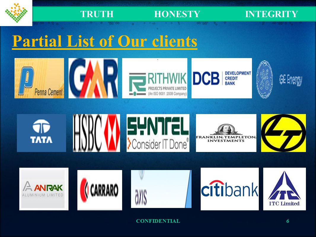 Partial List of Our clients TRUTH HONESTY INTEGRITY 6CONFIDENTIAL