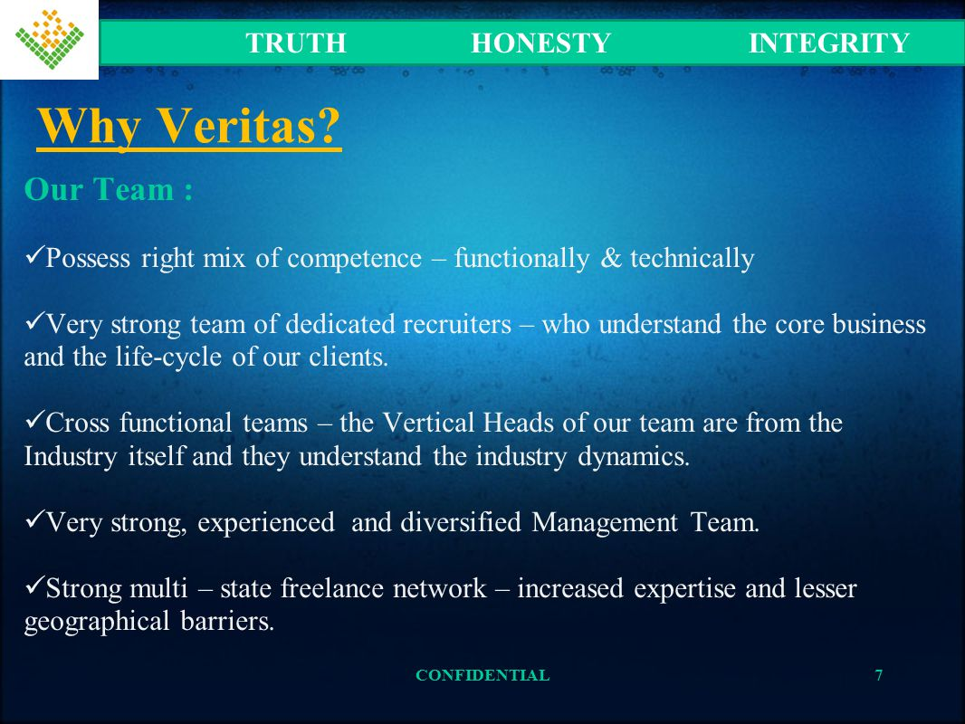 Why Veritas? Our Team : Possess right mix of competence – functionally & technically Very strong team of dedicated recruiters – who understand the cor