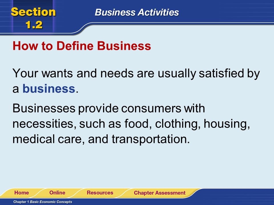 How to Define Business Businesses also provide goods and services that make life easier and better.