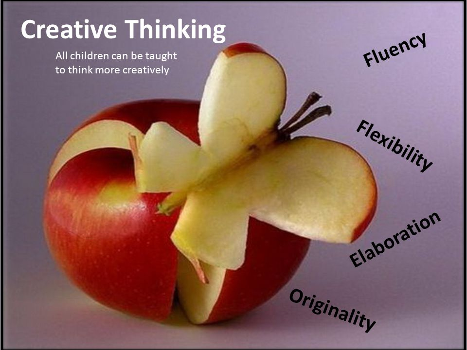 Creative Thinking Fluency Flexibility Elaboration Originality All children can be taught to think more creatively