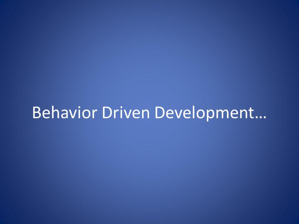 Behavior Driven Development…