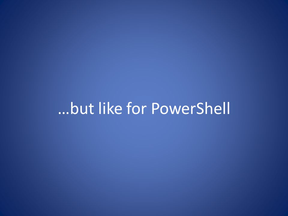 …but like for PowerShell