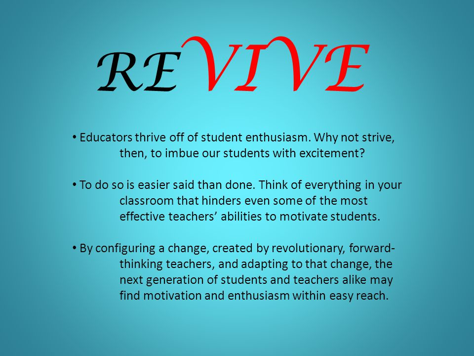 RE VIVE Educators thrive off of student enthusiasm.