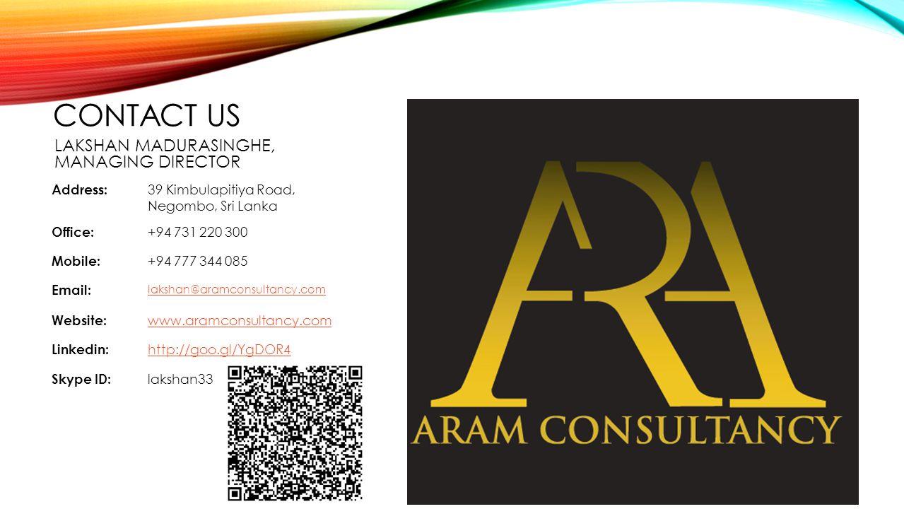 CONTACT US Address: 39 Kimbulapitiya Road, Negombo, Sri Lanka Office: +94 731 220 300 Mobile: +94 777 344 085 Email: lakshan@aramconsultancy.com Websi