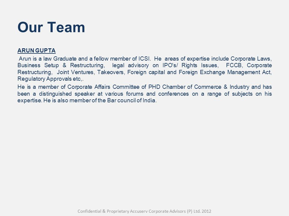 Our Team ARUN GUPTA Arun is a law Graduate and a fellow member of ICSI.