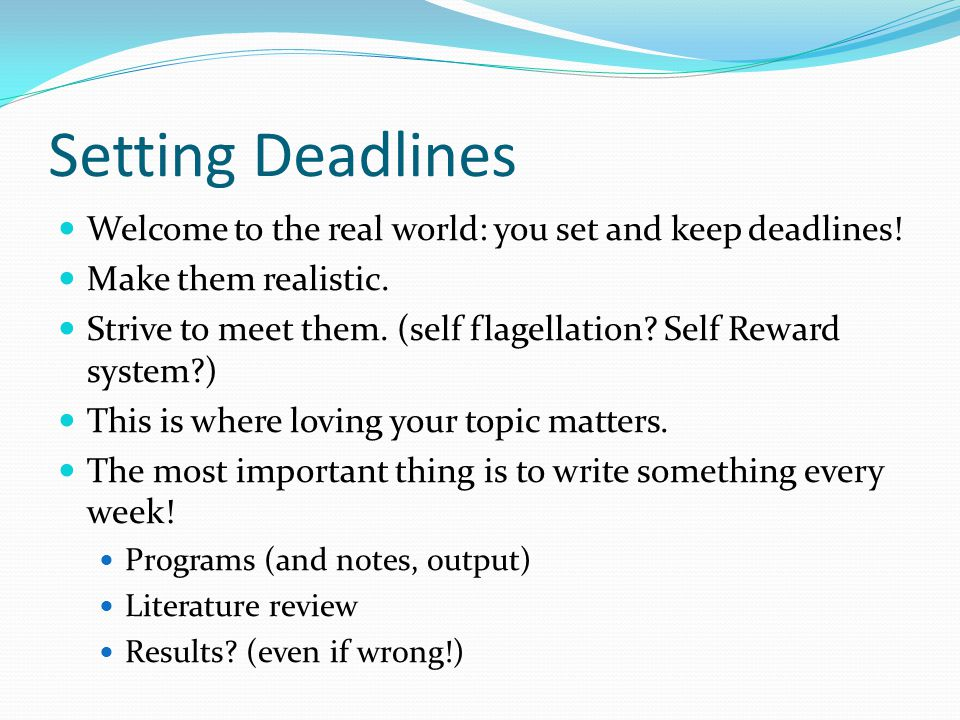 Setting Deadlines Welcome to the real world: you set and keep deadlines.