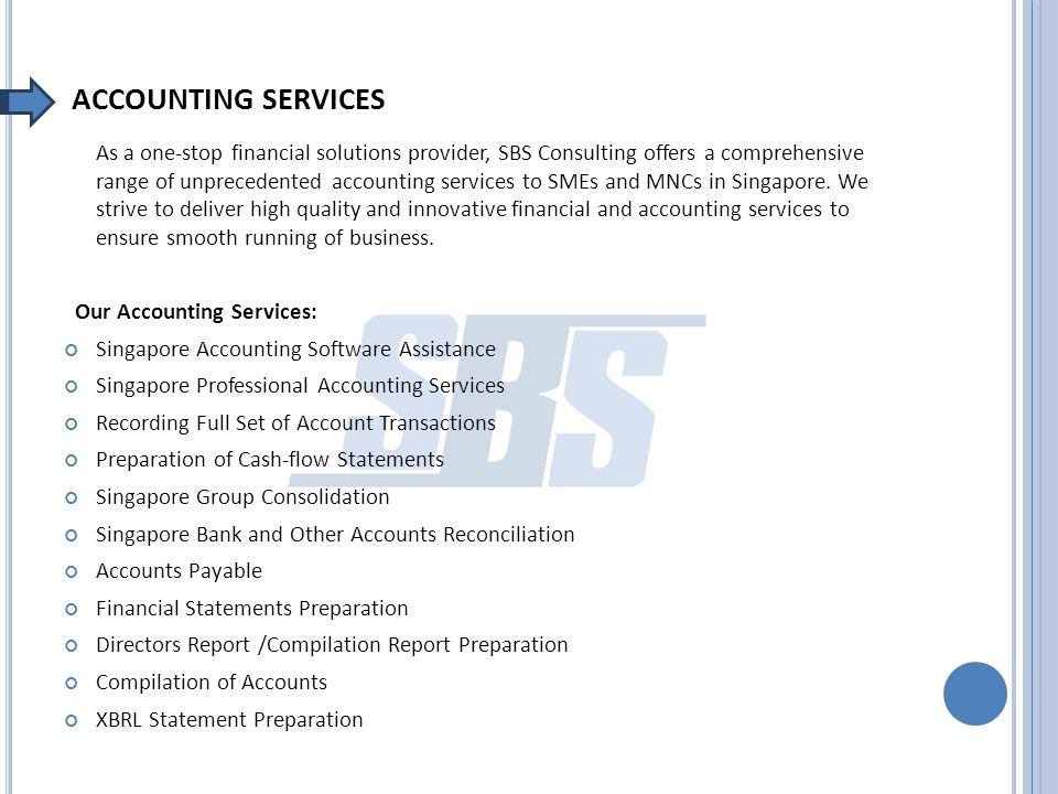 ACCOUNTING SERVICES As a one-stop financial solutions provider, SBS Consulting offers a comprehensive range of unprecedented accounting services to SM