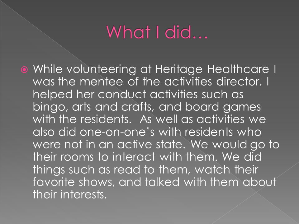  While volunteering at Heritage Healthcare I was the mentee of the activities director.