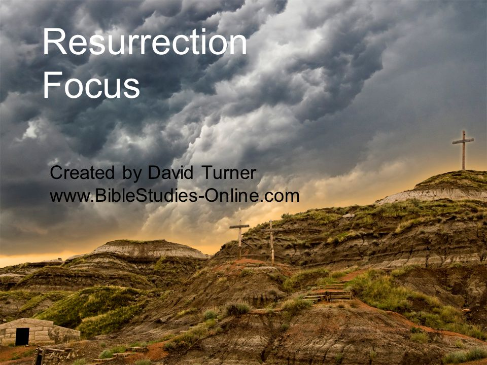 Resurrection Focus Created by David Turner www.BibleStudies-Online.com