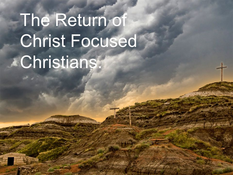 The Return of Christ Focused Christians.
