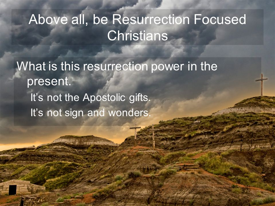 What is this resurrection power in the present. It's not the Apostolic gifts.