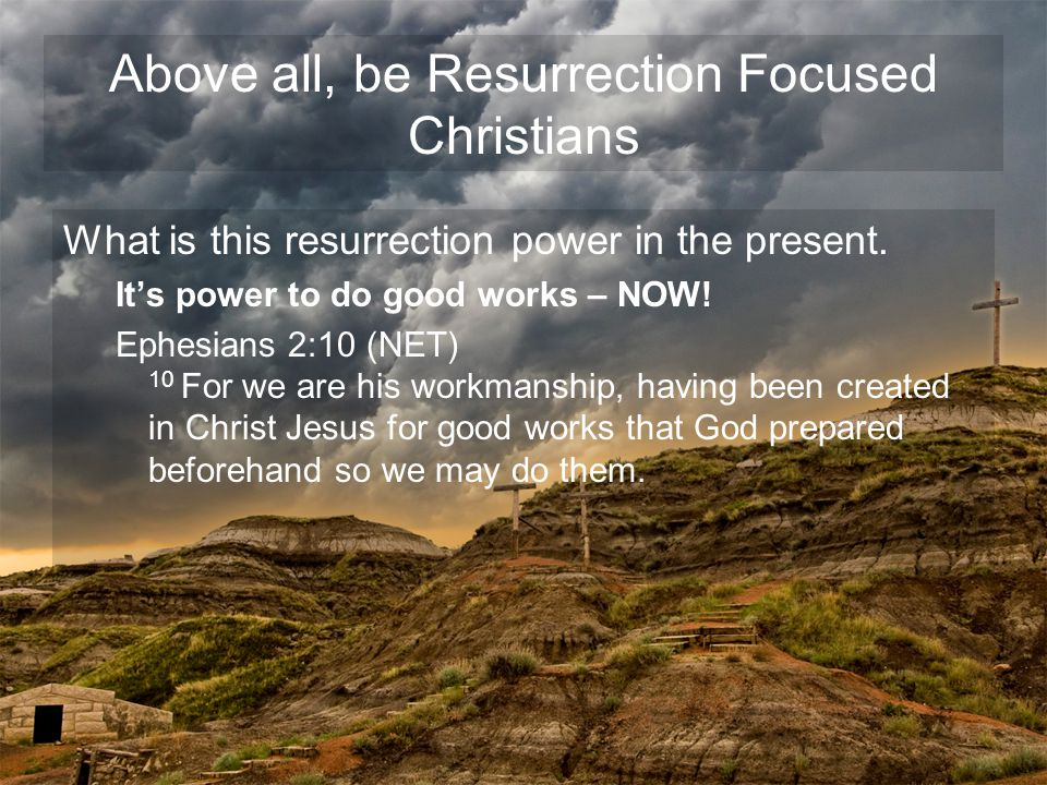 What is this resurrection power in the present. It's power to do good works – NOW.