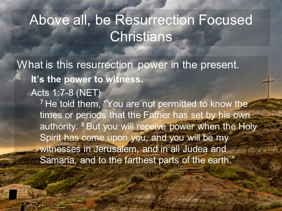 What is this resurrection power in the present. It's the power to witness.
