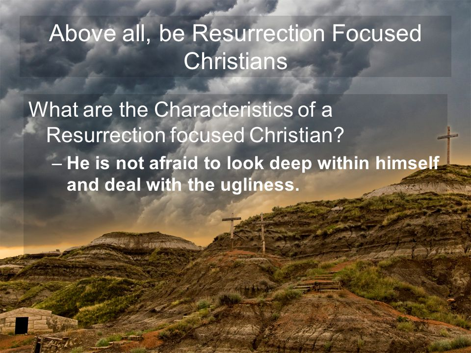 What are the Characteristics of a Resurrection focused Christian.