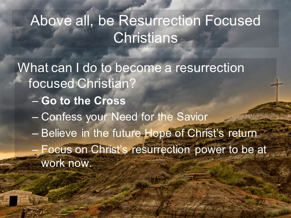 What can I do to become a resurrection focused Christian.