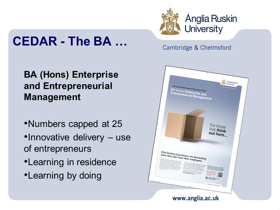 CEDAR - The BA … BA (Hons) Enterprise and Entrepreneurial Management Numbers capped at 25 Innovative delivery – use of entrepreneurs Learning in residence Learning by doing