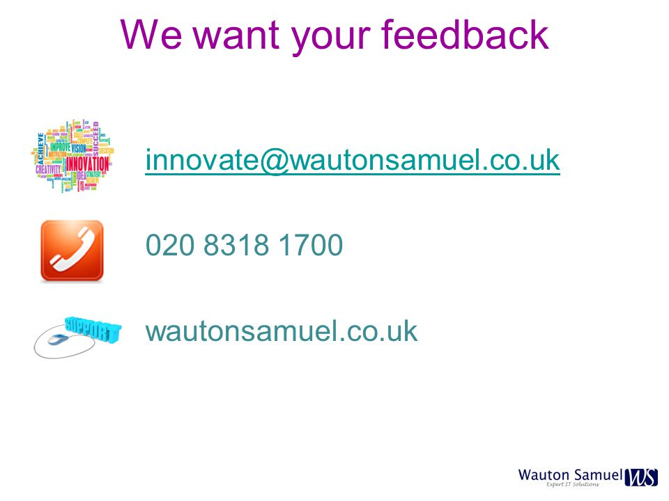 innovate@wautonsamuel.co.uk 020 8318 1700 wautonsamuel.co.uk We want your feedback