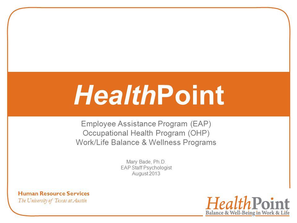 HealthPoint Employee Assistance Program (EAP) Occupational Health Program (OHP) Work/Life Balance & Wellness Programs Mary Bade, Ph.D.