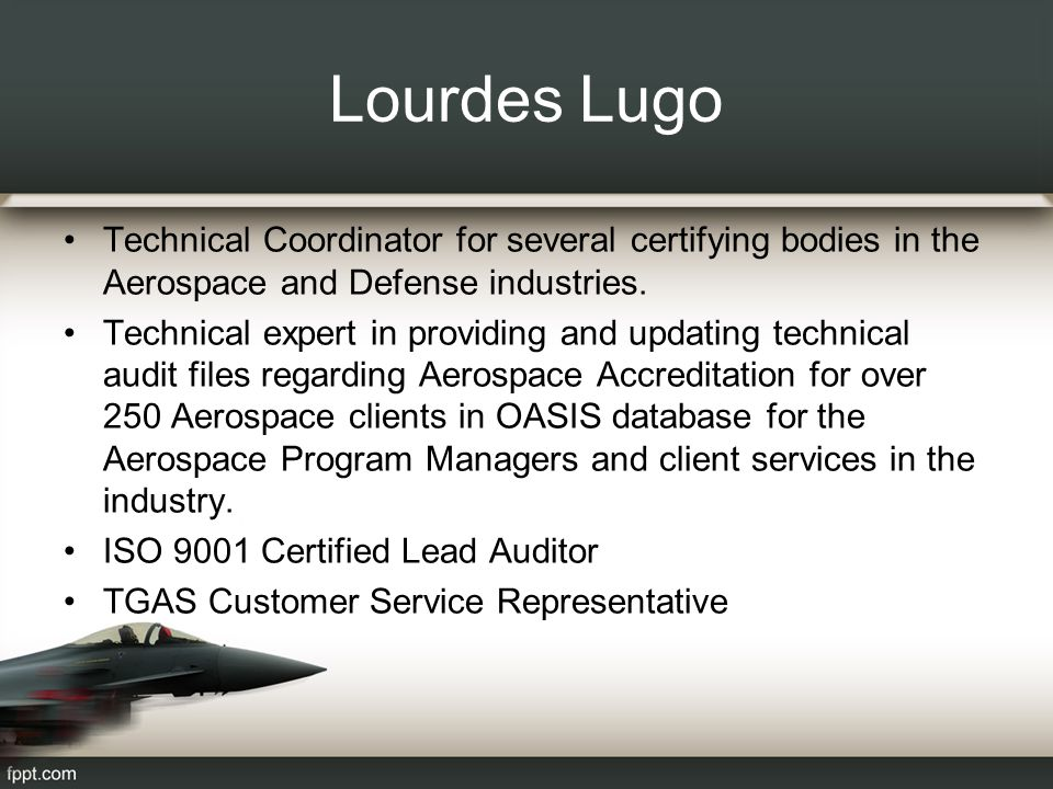 Lourdes Lugo Technical Coordinator for several certifying bodies in the Aerospace and Defense industries.