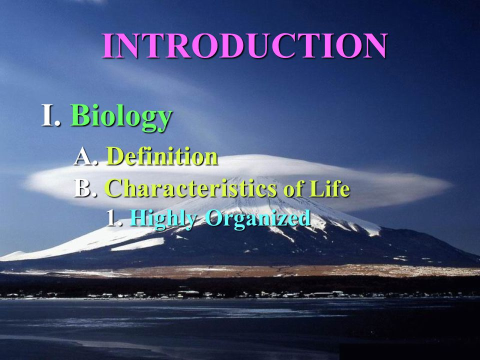 1. 1. Highly Organized A. Definition B. Characteristics of Life INTRODUCTION I. Biology