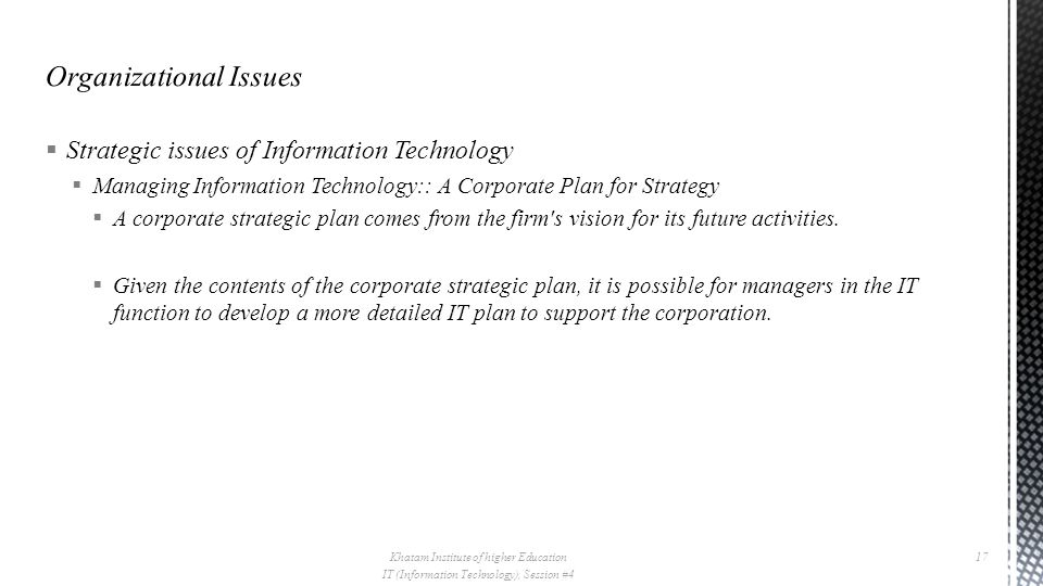  Strategic issues of Information Technology  Managing Information Technology:: A Corporate Plan for Strategy  A corporate strategic plan comes from the firm s vision for its future activities.