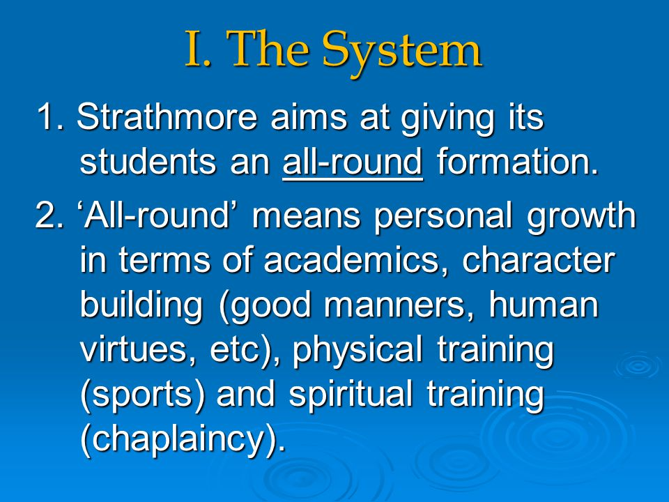 I. The System 1. Strathmore aims at giving its students an all-round formation. 2. 'All-round' means personal growth in terms of academics, character