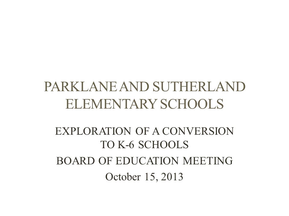PARKLANE AND SUTHERLAND ELEMENTARY SCHOOLS Only separate primary and intermediate schools in LUSD Heritage and Needham Elementary Schools converted to K-6 schools 2 years ago Significant increase in student achievement Families together at one school for Grades K-6 Consistency of expectations and procedures for students Establishment of long-term relationships 2