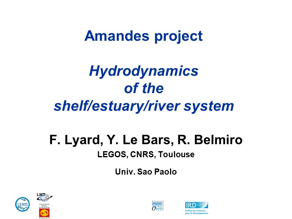 Amandes project Hydrodynamics of the shelf/estuary/river system F.
