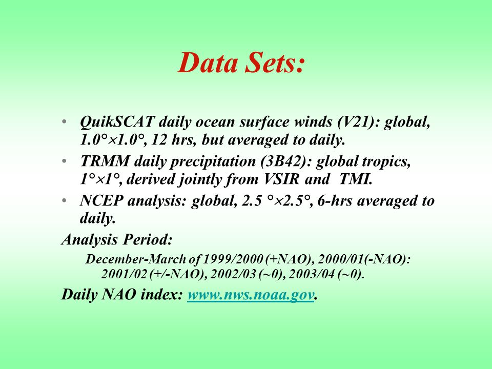 Data Sets: QuikSCAT daily ocean surface winds (V21): global, 1.0°  1.0°, 12 hrs, but averaged to daily.