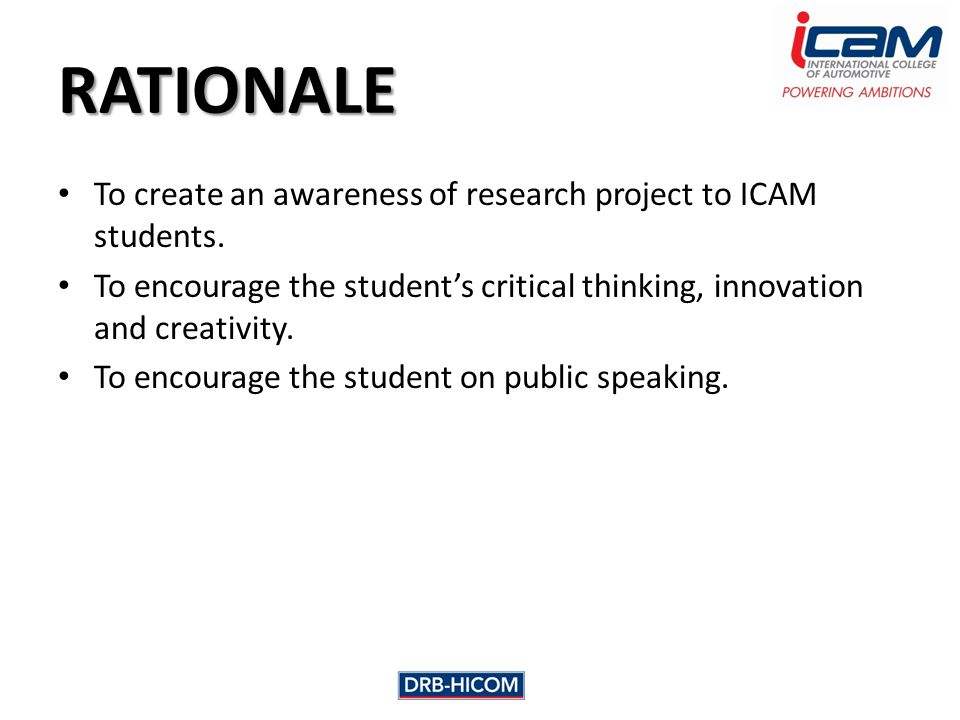 RATIONALE To create an awareness of research project to ICAM students.