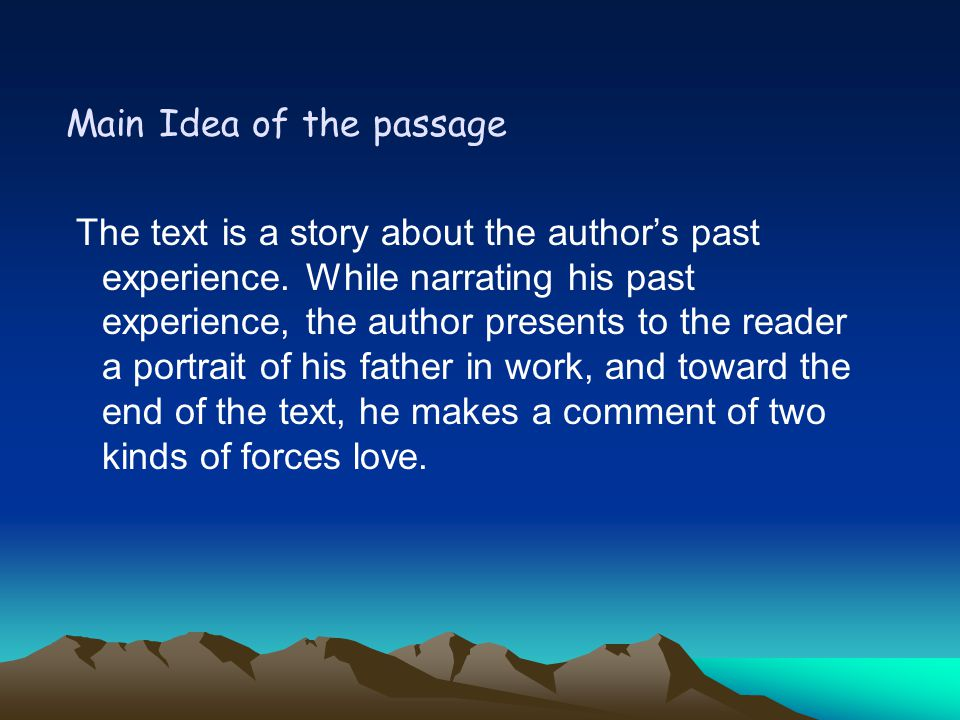 Main Idea of the passage The text is a story about the author's past experience.