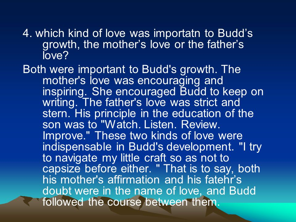 4.which kind of love was importatn to Budd's growth, the mother's love or the father's love.