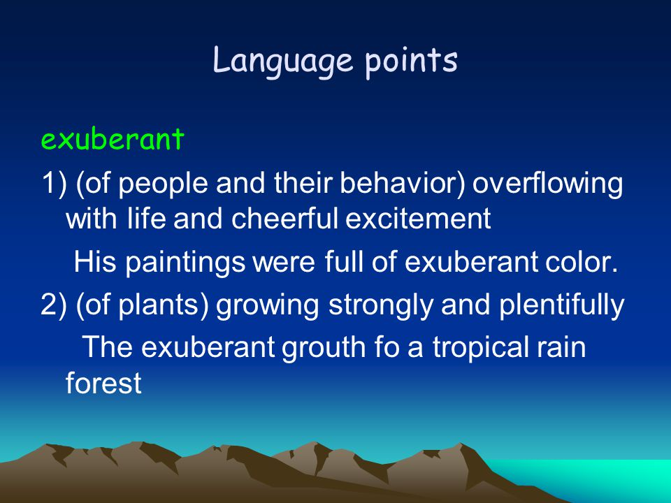 Language points exuberant 1) (of people and their behavior) overflowing with life and cheerful excitement His paintings were full of exuberant color.