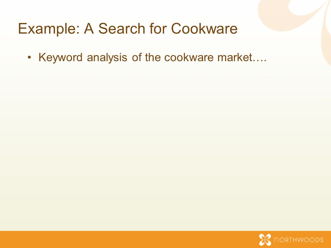 Example: A Search for Cookware Keyword analysis of the cookware market….