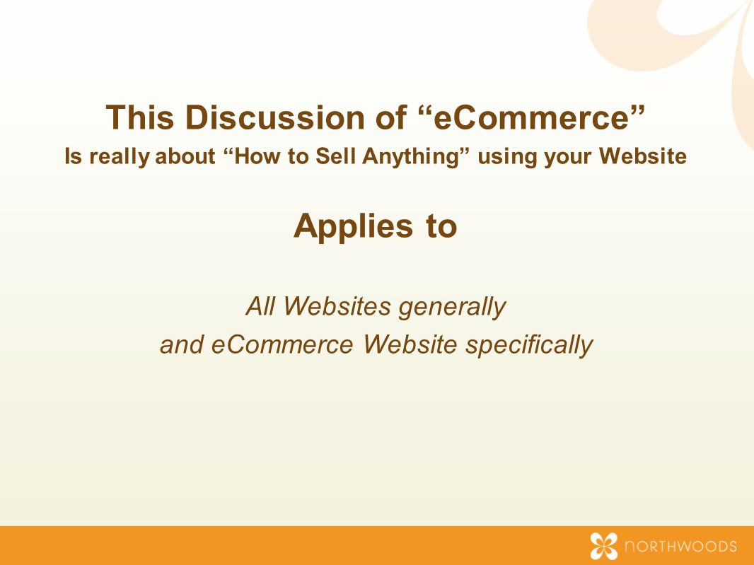 This Discussion of eCommerce Is really about How to Sell Anything using your Website Applies to All Websites generally and eCommerce Website specifically