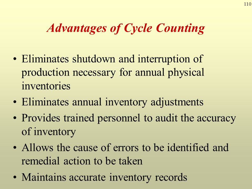 110 Advantages of Cycle Counting Eliminates shutdown and interruption of production necessary for annual physical inventories Eliminates annual invent