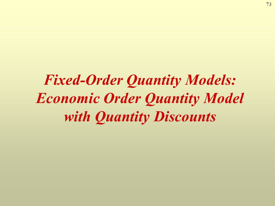 73 Fixed-Order Quantity Models: Economic Order Quantity Model with Quantity Discounts
