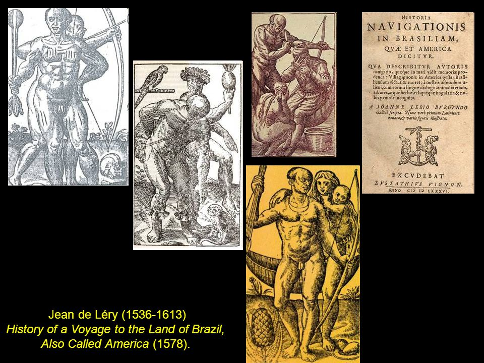 Jean de Léry (1536-1613) History of a Voyage to the Land of Brazil, Also Called America (1578).
