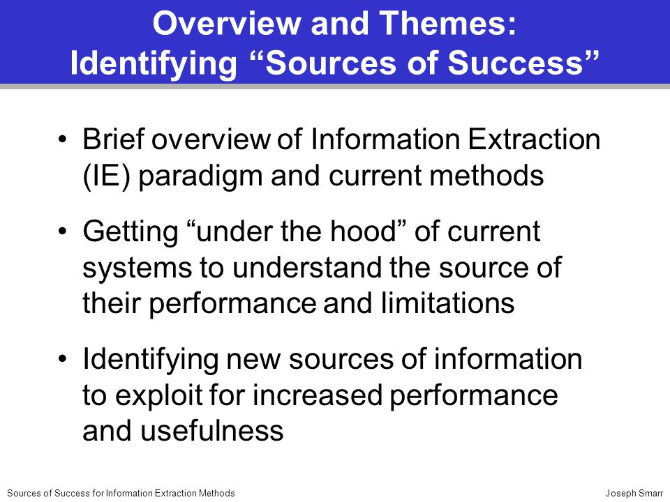 "Joseph SmarrSources of Success for Information Extraction Methods Overview and Themes: Identifying ""Sources of Success"" Brief overview of Information"