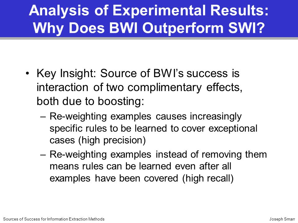 Joseph SmarrSources of Success for Information Extraction Methods Analysis of Experimental Results: Why Does BWI Outperform SWI? Key Insight: Source o
